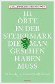 111 Orte in der Steiermark, die man gesehen haben muss