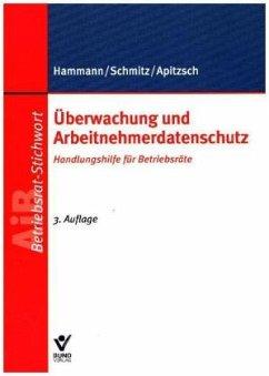 Überwachung und Arbeitnehmerdatenschutz - Hammann, Dirk; Schmitz, Karl; Apitzsch, Wolfgang