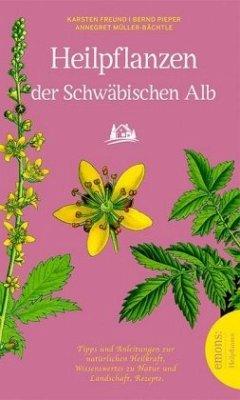Heilpflanzen der schwäbischen Alb - Freund, Karsten; Müller-Bächtle, Annegret; Pieper, Bernd