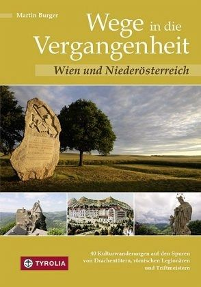 Wege in die Vergangenheit - Wien und Niederösterreich - Burger, Martin