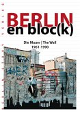 Berlin en bloc(k) - Die Mauer 1961-1990