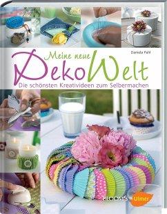 Meine neue Dekowelt - Pahl, Daniela
