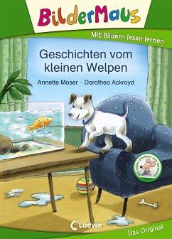 Bildermaus - Geschichten vom kleinen Welpen - Moser, Annette