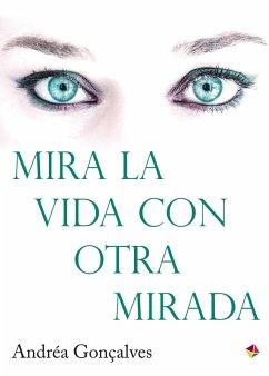 Mira la vida con otra mirada (eBook, ePUB) - Gonçalves, Andréa