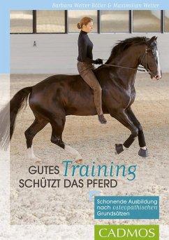 Gutes Training schützt das Pferd (eBook, ePUB) - Welter-Böller, Barbara; Welter, Maximilian