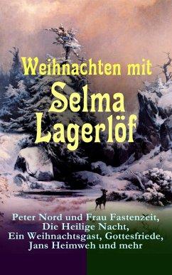 Weihnachten mit Selma Lagerlöf: Peter Nord und Frau Fastenzeit, Die Heilige Nacht, Ein Weihnachtsgast, Gottesfriede, Jans Heimweh und mehr (eBook, ePUB) - Lagerlöf, Selma