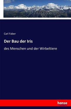 Der Bau der Iris - Faber, Carl