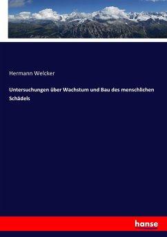 Untersuchungen über Wachstum und Bau des menschlichen Schädels - Welcker, Hermann