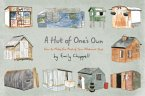 A Hut of One's Own: How to Make the Most of Your Allotment Shed