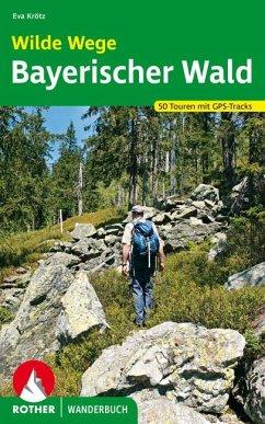 Wilde Wege Bayerischer Wald - Krötz, Eva
