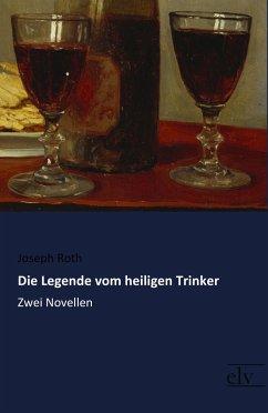 Die Legende vom heiligen Trinker - Roth, Joseph