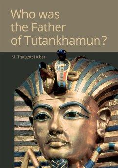 Who was the Father of Tutankhamun?