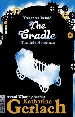 The Cradle: The little Haverman (Treasures Retold, #0) (eBook, ePUB) - Gerlach, Katharina