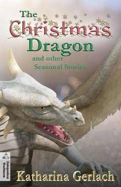 The Christmas Dragon and other Seasonal Stories (eBook, ePUB) - Gerlach, Katharina