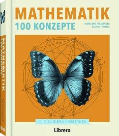 Mathematik 100 Konzepte - Freiberger, Marianne; Rachel, Thomas