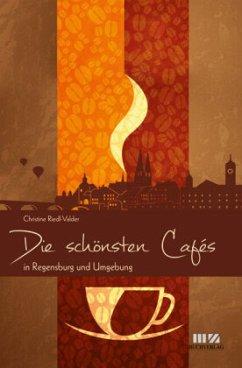 Die schönsten Cafés in Regensburg und Umgebung - Riedl-Valder, Christine