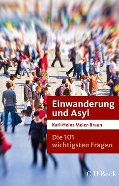Die 101 wichtigsten Fragen: Einwanderung und Asyl - Meier-Braun, Karl-Heinz