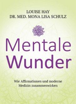 Mentale Wunder - Hay, Louise L.; Schulz, Mona L.
