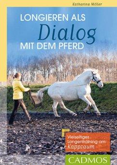 Longieren als Dialog mit dem Pferd - Möller, Katharina