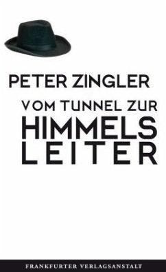 Vom Tunnel zur Himmelsleiter - Zingler, Peter