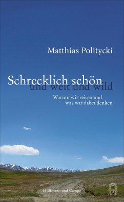Schrecklich schön und weit und wild (eBook, ePUB) - Politycki, Matthias