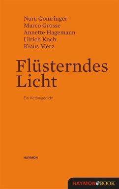 Flüsterndes Licht (eBook, ePUB) - Gomringer, Nora; Grosse, Marco; Hagemann, Annette; Koch, Ulrich; Merz, Klaus