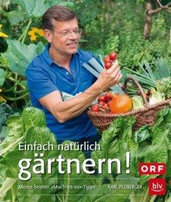 Einfach natürlich gärtnern! (Mängelexemplar) - Ploberger, Karl