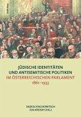 Jüdische Identitäten und antisemitische Politiken im österreichischen Parlament 1861-1933