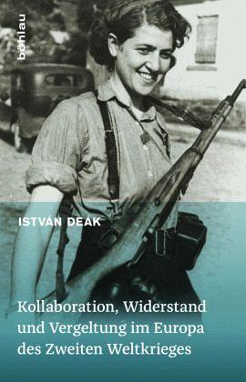 Kollaboration, Widerstand und Vergeltung im Europa des Zweiten Weltkrieges - Deák, István