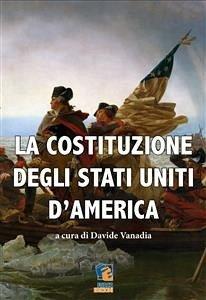 La Costituzione degli Stati Uniti d'America: Testo della Costituzione degli Stati Uniti d'America con un'introduzione storica degli avvenimenti che po
