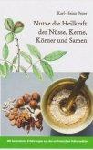 Nutze die Heilkraft der Nüsse, Kerne, Körner und Samen