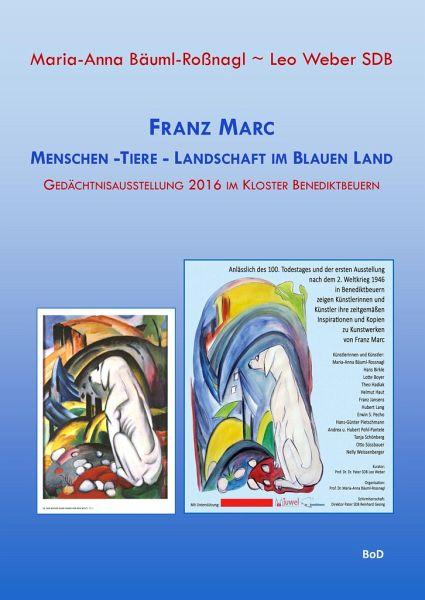 Franz Marc Menschen - Tiere - Landschaft im Blauen Land - Bäuml-Roßnagl, Maria-Anna; Weber, Leo