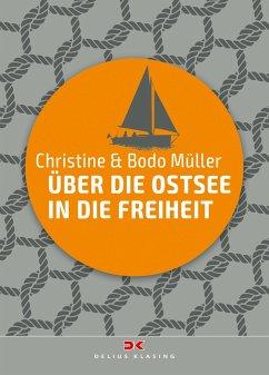 Über die Ostsee in die Freiheit - Müller, Christine; Müller, Bodo