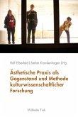 Ästhetische Praxis als Gegenstand und Methode kulturwissenschaftlicher Forschung