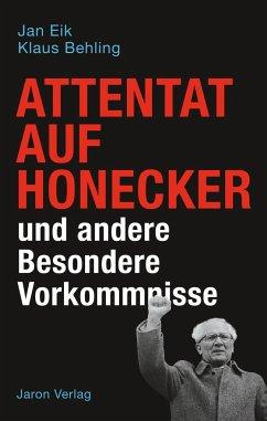 Attentat auf Honecker und andere Besondere Vorkommnisse - Eik, Jan;Behling, Klaus