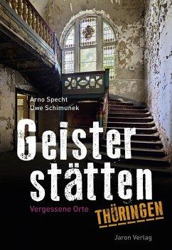 Geisterstätten Thüringen - Specht, Arno; Schimunek, Uwe