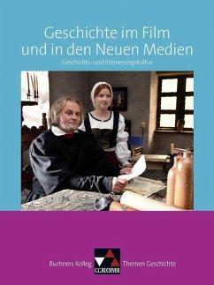 Buchners Kolleg. Themen Geschichte. Geschichte im Film und in den Neuen Medien - Näpel, Oliver