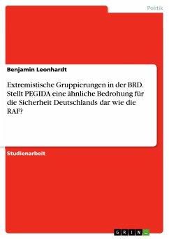 Extremistische Gruppierungen in der BRD. Stellt PEGIDA eine ähnliche Bedrohung für die Sicherheit Deutschlands dar wie die RAF?