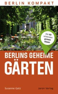 Berlins geheime Gärten - Gatz, Susanne