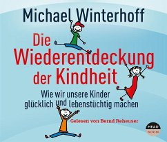 Die Wiederentdeckung der Kindheit, 4 Audio-CDs - Winterhoff, Michael