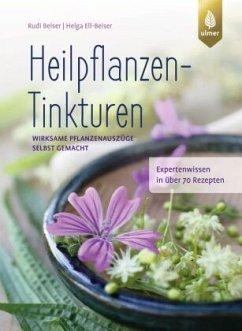 Heilpflanzen-Tinkturen - Beiser, Rudi; Ell-Beiser, Helga