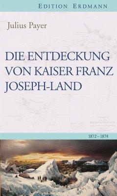 Die Entdeckung von Kaiser Franz Joseph-Land - Payer, Julius