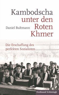 Kambodscha unter den Roten Khmer - Bultmann, Daniel