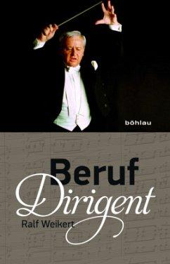 Beruf Dirigent - Weikert, Ralf