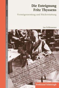 Die Enteignung Fritz Thyssens - Schleusener, Jan