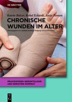 Chronische Wunden im Alter - Balzer, Katrin;Eckardt-Felmberg, Rahel;Tannen, Antje