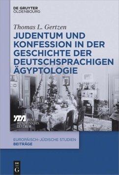 Judentum und Konfession in der Geschichte der deutschsprachigen Ägyptologie - Gertzen, Thomas L.