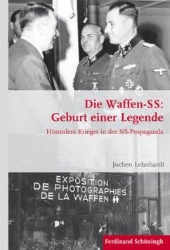 Die Waffen-SS: Geburt einer Legende - Lehnhardt, Jochen