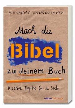 Mach die Bibel zu deinem Buch - Goldenstein, Johannes