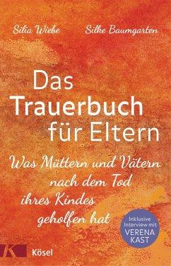 Das Trauerbuch für Eltern (eBook, ePUB) - Wiebe, Silia; Baumgarten, Silke